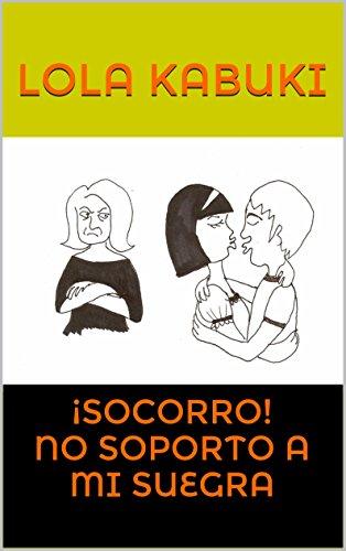 Descargar Libro ¡SOCORRO! NO SOPORTO A MI SUEGRA de Lola Kabuki