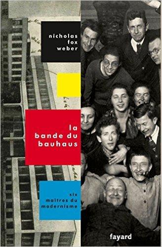 La Bande du Bauhaus de Nicholas Fox Weber ( 25 février 2015 )