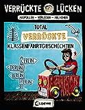 Verrückte Lücken - Total verrückte Klassenfahrtgeschichten: Wortspiele für Kinder ab 10 Jahre