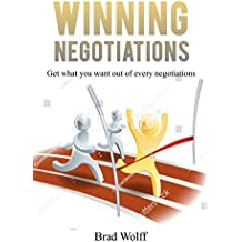 WINNING NEGOTIATION: get what you want out of every negotiations (English Edition)