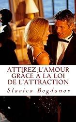 Attirez l'Amour grâce à la Loi de l'Attraction: Rencontrez l'homme ou la femme de vos rêves
