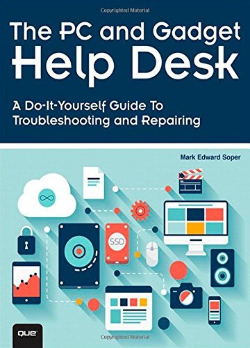 The PC and Gadget Help Desk: A Do-It-Yourself Guide To Troubleshooting and Repairing by Mark Edward Soper (2014-10-20)