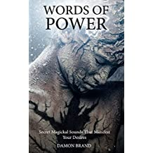 Words of Power: Secret Magickal Sounds That Manifest Your Desires (English Edition)