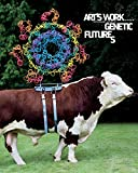 Art's Work in the Age of Biotechnology: Shaping Our Genetic Futures