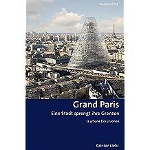 Grand Paris: Eine Stadt sprengt ihre Grenzen 12 urbane Exkursionen