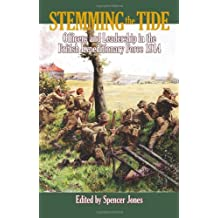 Stemming the Tide: Officers and Leadership in the British Expeditionary Force 1914 (Wolverhampton Military Studies)