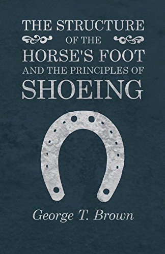The Structure of the Horse's Foot and the Principles of Shoeing (English Edition) por George T. Brown