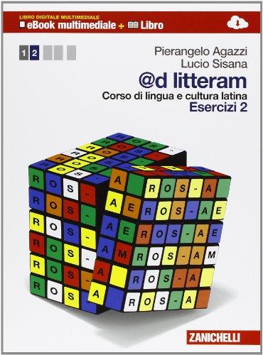@d litteram. Corso di lingua e cultura latina. Esercizi. Per le Scuole superiori. Con e-book. Con espansione online: 2