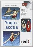 Scarica Libro Yoga in acqua Il potere curativo e spirituale dello yoga praticato in acqua DVD (PDF,EPUB,MOBI) Online Italiano Gratis
