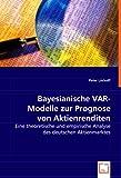 Bayesianische VAR-Modelle zur Prognose von Aktienrenditen: Eine theoretische und empirische Analyse des deutschen Aktienmarktes