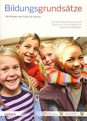 Bildungsgrundsätze: Grundsätze zur Bildungsförderung für Kinder von 0 bis 10 Jahren in Kindertagesbetreuung und Schulen im Primarbereich in Nordrhein-Westfalen