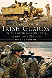 A History of the Irish Guards in the Afghan and Iraq Campaigns 2001–2014 (Regimental Histories) (English Edition)