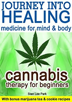 Cannabis Therapy for Beginners : Including do it yourself Marijuana Tea and Cookie recipes (English Edition) von [Park, Stan Lee]