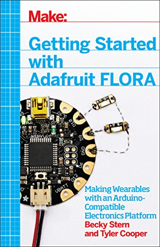 Getting Started with Adafruit FLORA: Making Wearables with an Arduino-Compatible Electronics Platform -