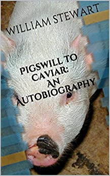 Pigswill to Caviar: An autobiography by [STEWART, WILLIAM]