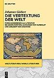 Die Vertextung der Welt: Forschungsreisen als Literatur bei Georg Forster, Alexander von Humboldt und Adelbert von Chamisso (WeltLiteraturen / World Literatures 7)