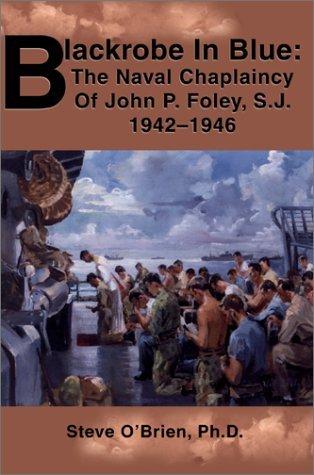 Blackrobe In Blue: The Naval Chaplaincy Of John P. Foley, S.J. 1942 by Steve O'Brien (2002-05-27)