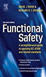 Functional Safety, Second Edition: A Straightforward Guide to Applying IEC 61508 and Related Standards by David J. Smith BSc PhD CEng FIEE FIQA HonFSaRS MIGasE. (2004-08-10)