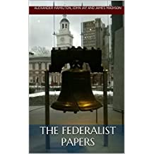 The Federalist Papers & Inaugural Addresses of US Presidents (Washington to Trump) : The Complete Set (English Edition)