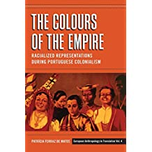 The Colours of the Empire: Racialized Representations During Portuguese Colonialism (European Anthropology in Translation)