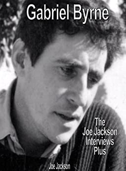 Gabriel Byrne: The Joe Jackson Interviews Plus by [Jackson, Joe]