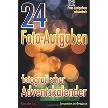 52 Foto-Aufgaben präsentiert: 24 Foto-Aufgaben: Fotografischer Adventskalender