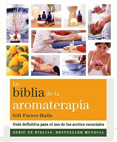 La Biblia De La Aromaterapia (Cuerpo-mente) por Gill Farrer-Halls