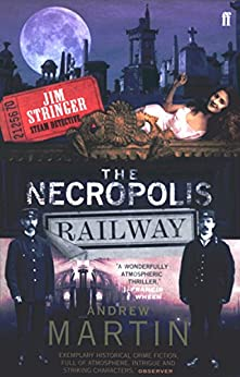 The Necropolis Railway: A Historical Novel (Jim Stringer Book 1) by [Martin, Andrew]
