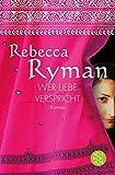 Wer Liebe verspricht: Roman - Rebecca Ryman