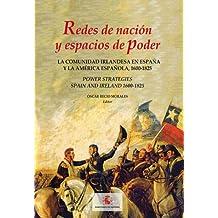 Redes de Nación y Espacios de poder: La comunidad irlandesa en España y la América Española, 1600-1825 (Spanish Edition)