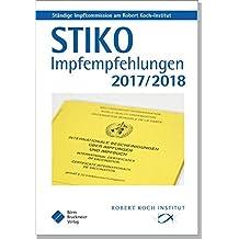 STIKO Impfempfehlungen 2017/2018: Empfehlungen der Ständigen Impfkommission (STIKO) am Robert Koch-Institut