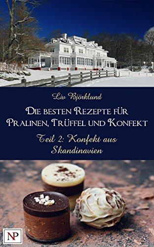 Schokolade Norwegen (Konfekt aus Skandinavien (Die besten Rezepte für Pralinen, Trüffel und Konfekt 2))
