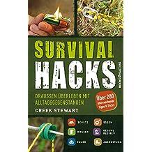 Survival Hacks: Draußen überleben mit Alltagsgegenständen (German Edition)