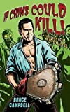 [ If Chins Could Kill Confessions of a B Movie Actor By Campbell, Bruce , Paperback, May- 21- 2009 ]