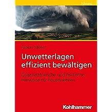 Unwetterlagen effizient bewältigen: Organisatorische und taktische Hinweise für Feuerwehren
