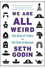 We Are All Weird: The Rise of Tribes and the End of Normal Paperback