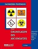 Grundlagen des ABC-Einsatzes: Gefahrenabwehr - Einteilung und Kennzeichnung - Gefahren und Schutzmaßnahmen - Einsatzplanung und -vorbereitung - Begriffe (Fachwissen Feuerwehr)