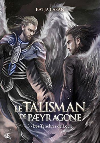 Le Talisman de Paeyragone - Tome 3 : Les Ténèbres de Locle