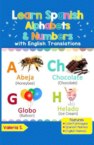 Learn Spanish Alphabets & Numbers: Colorful Pictures & English Translations (Spanish for Kids) (Volume 1) (Spanish Edition)