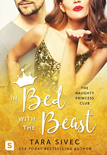 In Bed with the Beast (The Naughty Princess Club) by [Sivec, Tara]