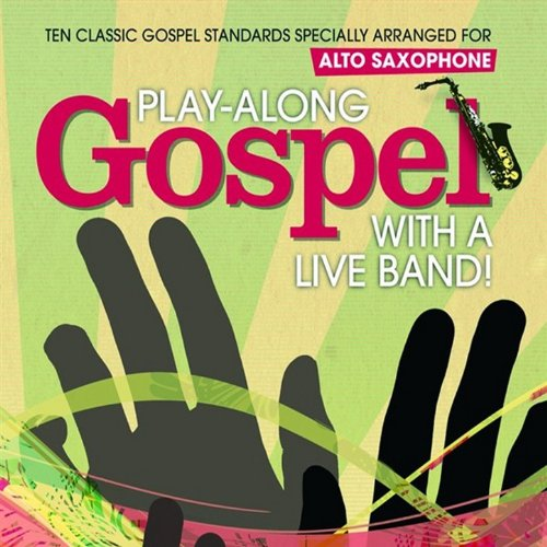 Alto Saxophone: Play-Along Gospel with a Live Band