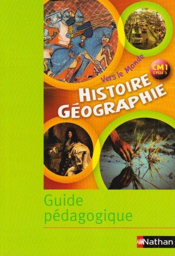 Vers le Monde Histoire Geographie CM1 Cycle 3 Guide Pedagogique