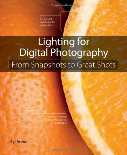 Lighting for Digital Photography: From Snapshots to Great Shots (Using Flash and Natural Light for Portrait, Still Life, Action, and Product Photography) by Arena, Syl (2012) Paperback