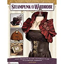 Steampunk Your Wardrobe: Easy Projects to Add Victorian Flair to Everyday Fashions (Design Originals) by Calista Taylor (2012-11-15)