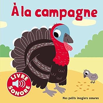 À la Campagne : 6 Images à Regarder, 6 Sons à Écouter (Livre Sonore)