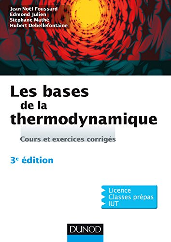 Les bases de la thermodynamique - 3e éd. : Cours et exercices corrigés (Physique) par Jean-Noël Foussard, Edmond Julien, Stéphane Mathé, Hubert Debellefontaine
