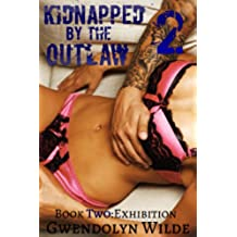 Kidnapped by the Outlaw, Book Two: Exhibition (Motorcycle Club Alpha Male Erotica) (English Edition)