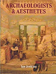 Archaeologists and Aesthetes in the Sculpture Galleries of the British Museum 1800-1939: In the Sculpture Galleries of the British Museum 1800-1939 by Ian Jenkins (1995-08-01)