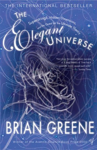 The Elegant Universe: Superstrings, Hidden Dimensions and the Quest for the Ultimate Theory by Greene, Brian New edition (2000)