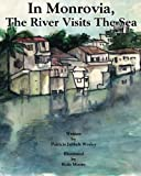 In Monrovia, The River Visits The Sea by Patricia Jabbeh Wesley (2012-12-05)